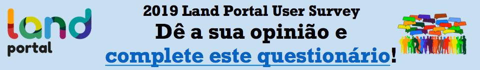 2019 Land Portal User Survey - Dê a sua opinião e complete este questionário!