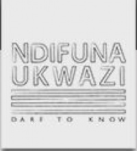 Ndifuna Ukwazi - Dare to Know